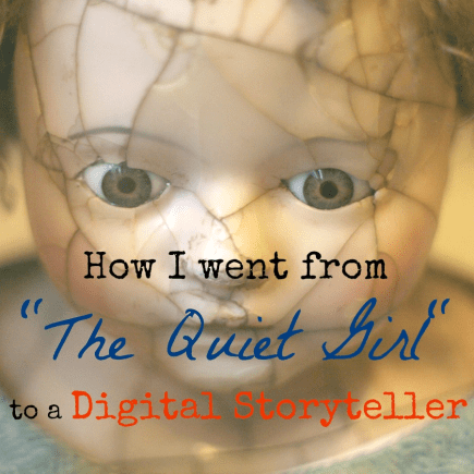 How I went from The Quiet Girl, to a Digital Storyteller. From quiet to confident.