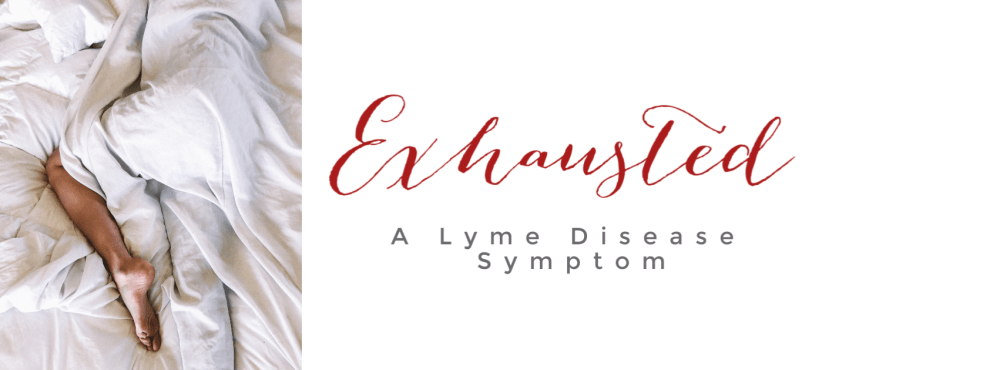 Exhausted - A Lyme Disease Symptom