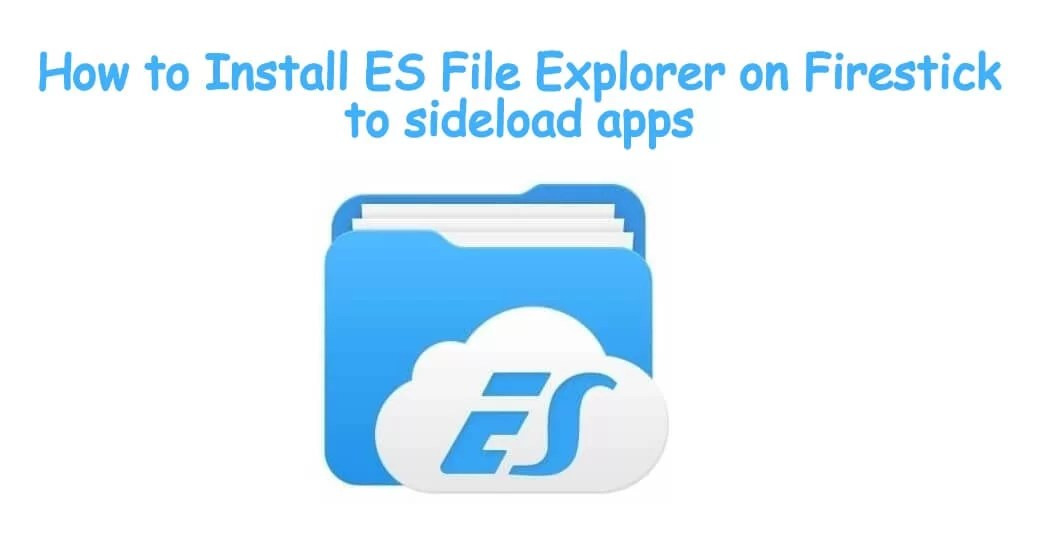 How to Install ES File Explorer on Firestick [Updated 2019]