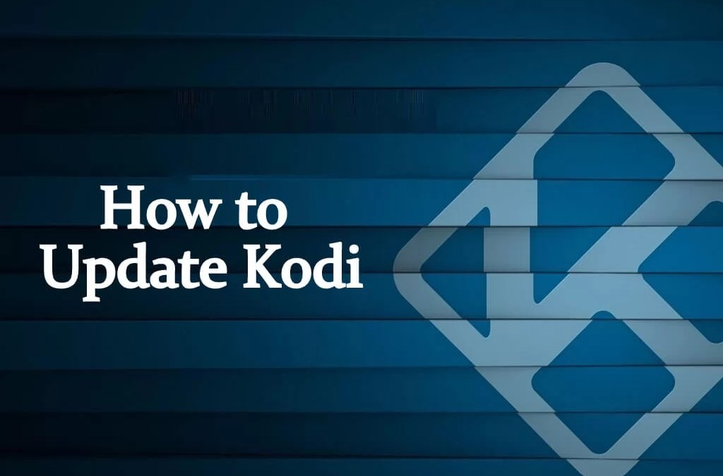 How to Update Kodi to Latest Version in 2021 Easily