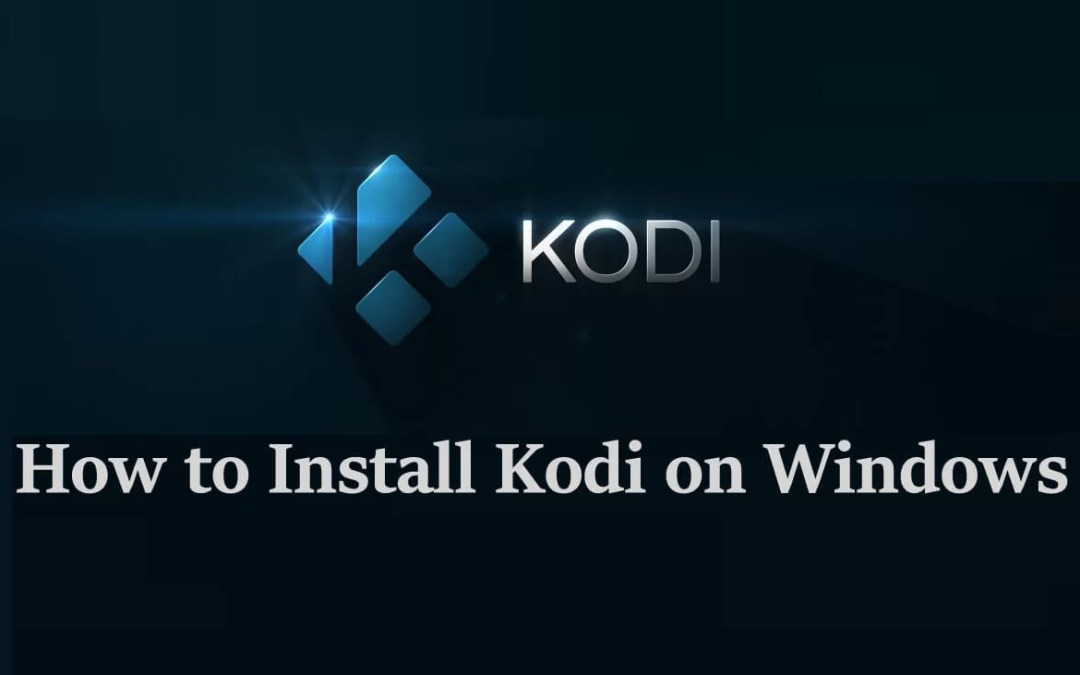 How to Install Kodi 18 Leia on Windows [Updated 2019]