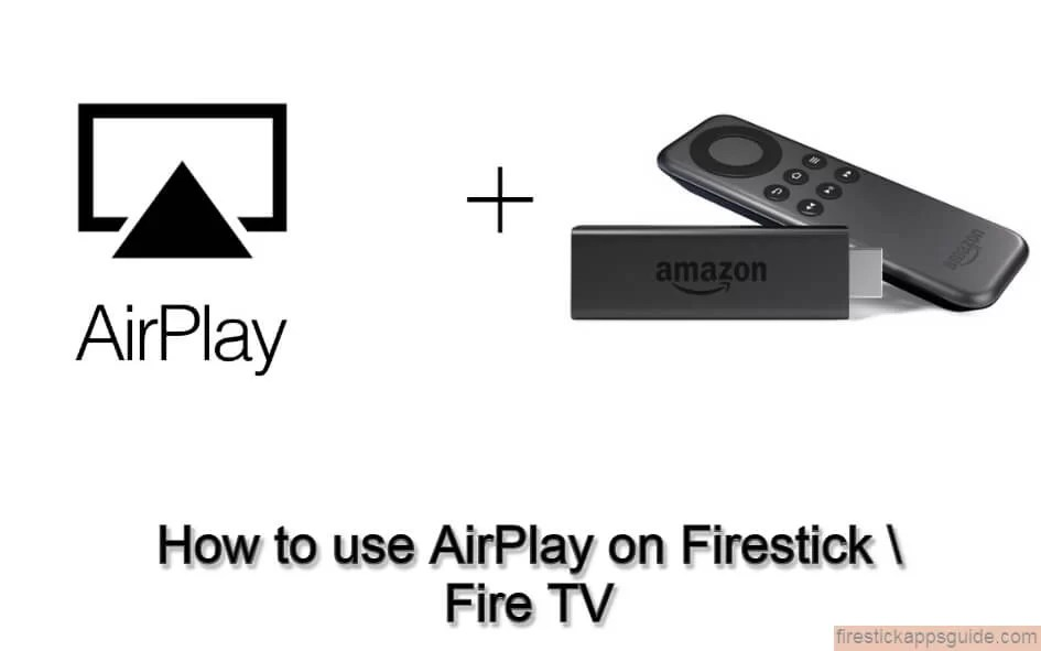 How to Stream Amazon Fire TV Stick Using AirPlay?