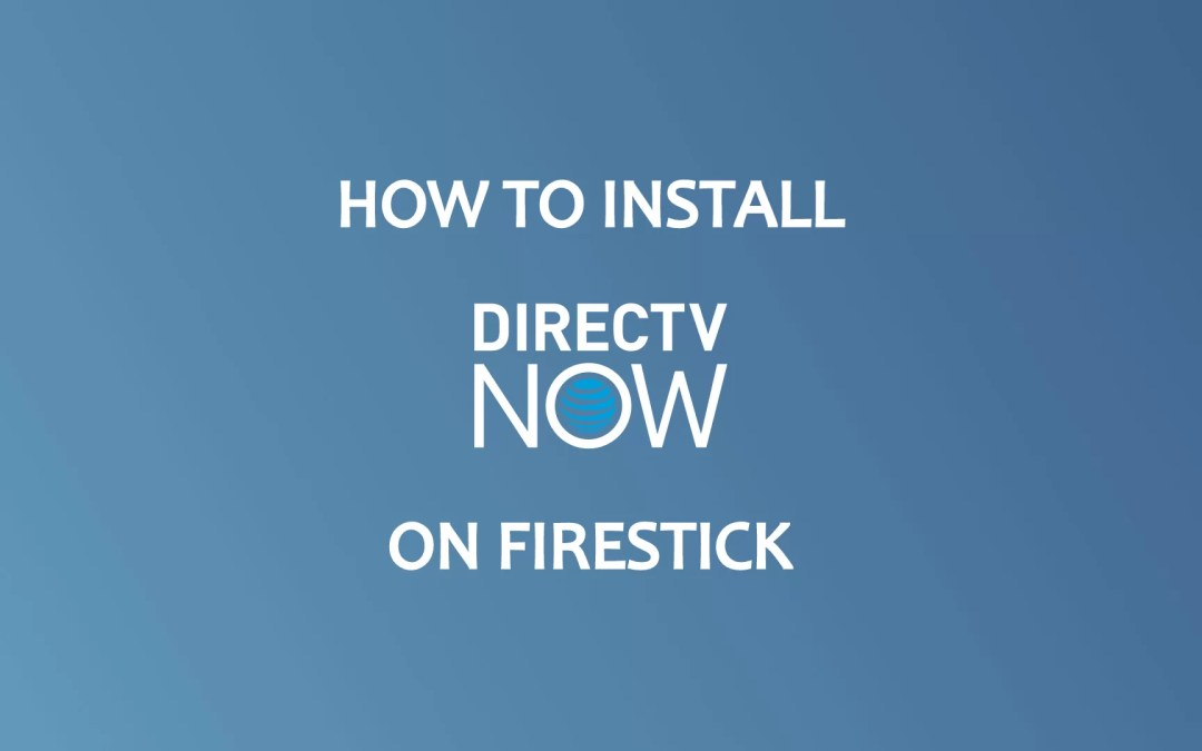 How to Install DirecTV Now on Firestick / Fire TV [2020]