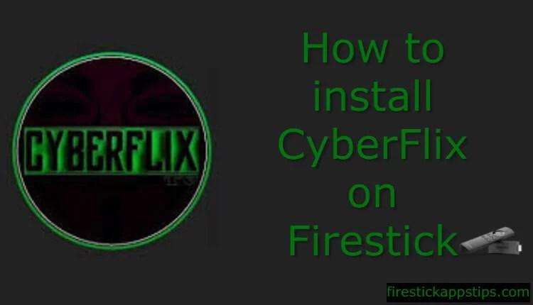 How to Install CyberFlix TV on Firestick / FireTV [2019]