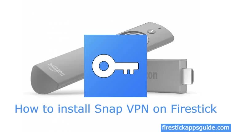 How to Install Snap VPN on Firestick / Android TV Box [2019]