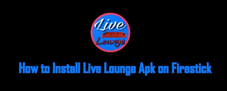 How to Install Live Lounge Apk on Firestick [2020]