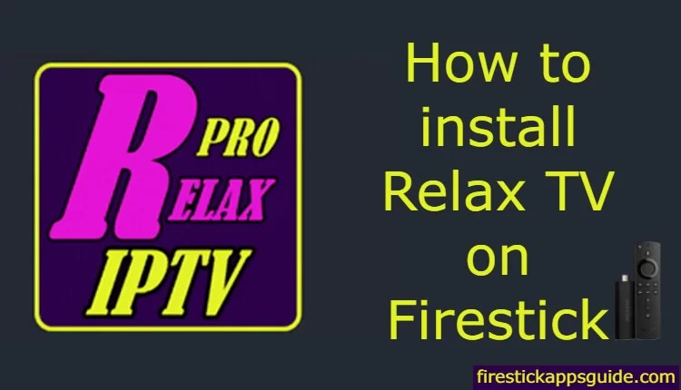 How to Install Relax TV Apk on Firestick / Fire TV [2019]