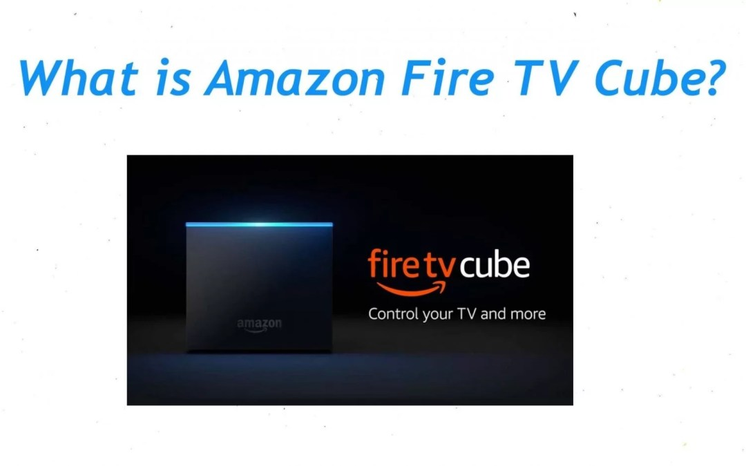 What is Amazon Fire TV Cube? Is it the best Streaming Box?