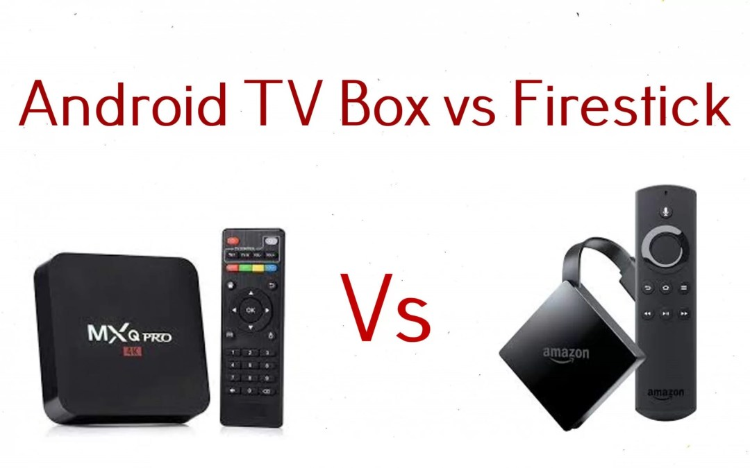 Android TV Box Vs Firestick Comparison | Which one to Choose?