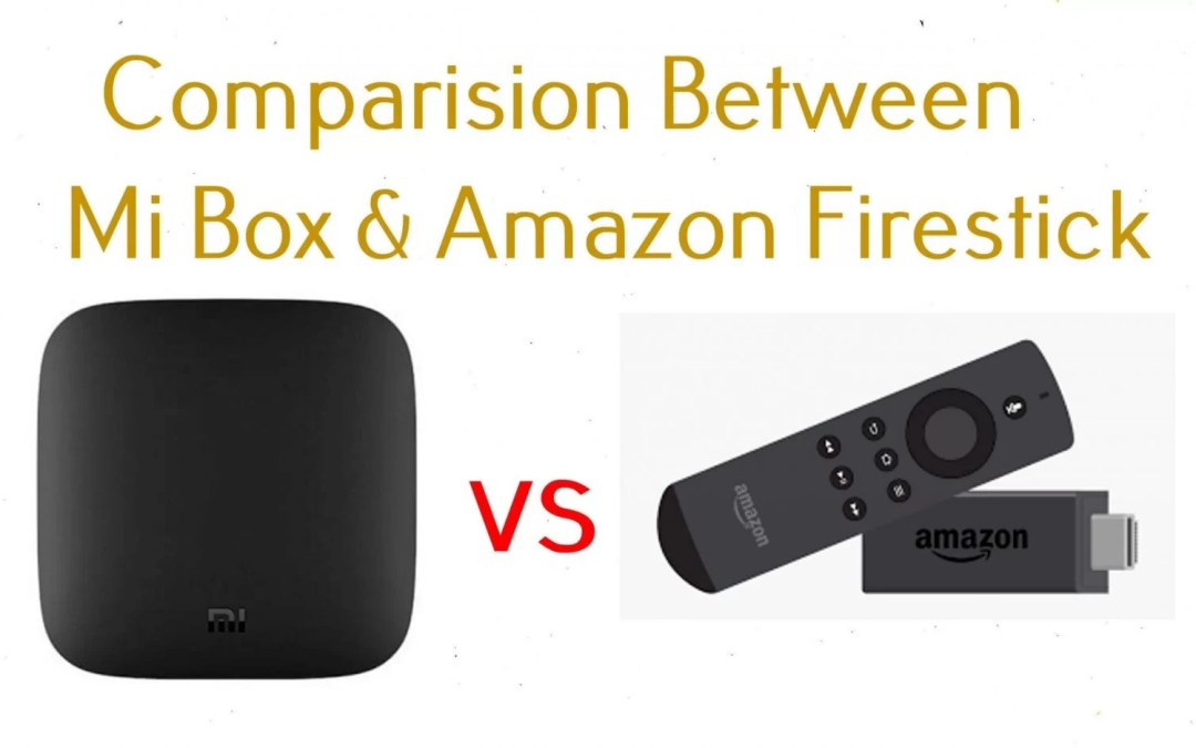 Mi Box Vs Firestick: Which One to Buy in 2020?
