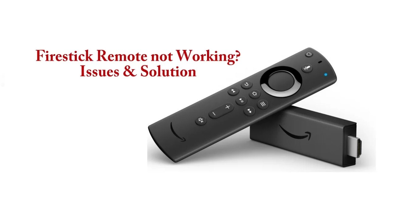 Firestick Remote not working? Issues and Solutions [2019