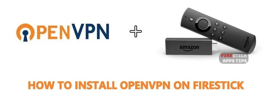 How to Download & Install OpenVPN on Firestick [2019