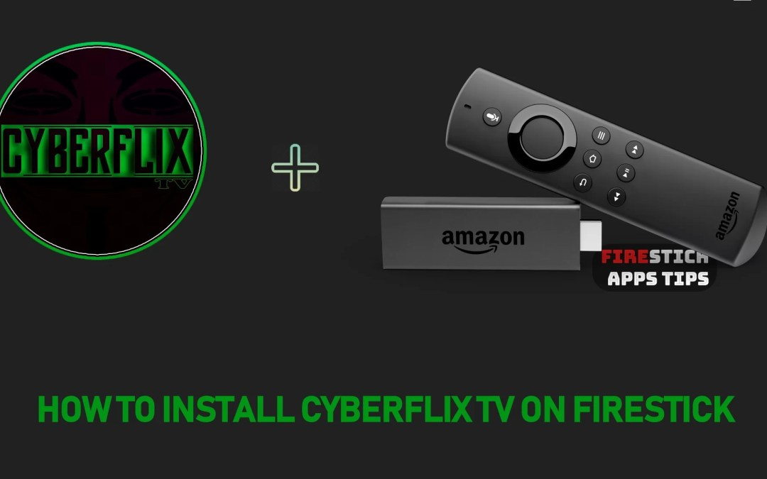 How to Download & Install CyberFlix TV on Firestick [2019]