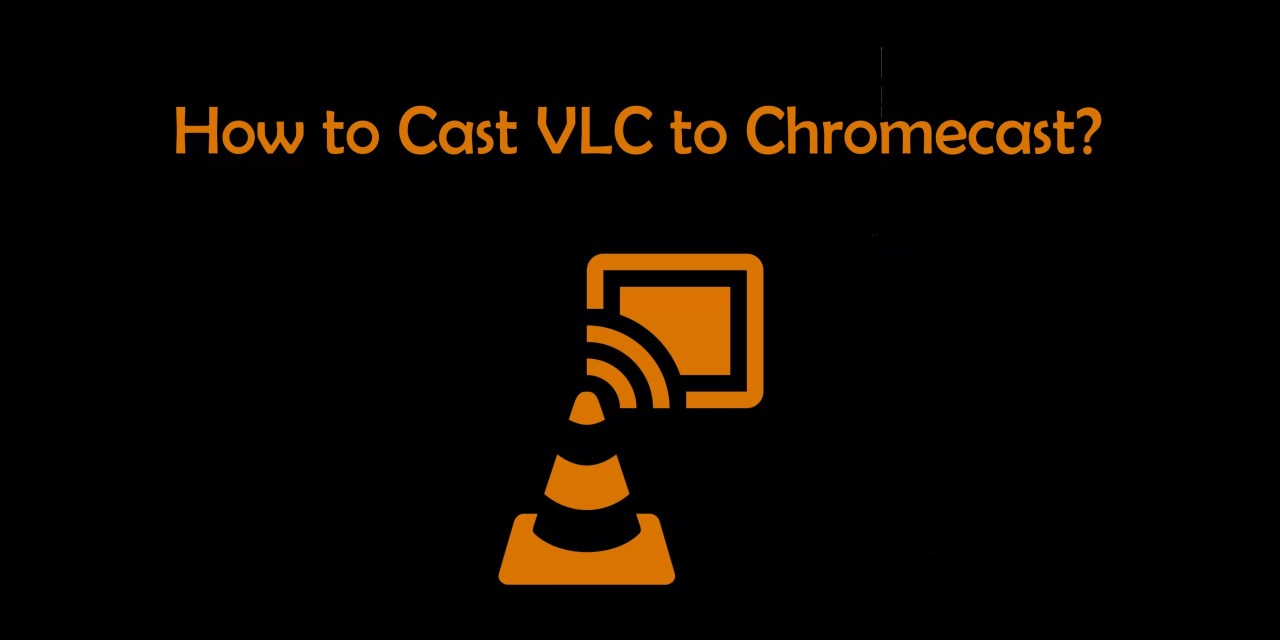 How to Cast VLC to Chromecast? [2019]