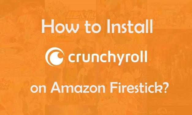 How to install Crunchyroll on Firestick? [2019]