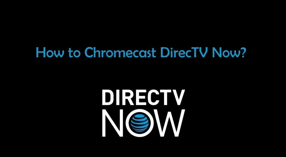 How to Chromecast DIRECTV NOW to TV? - Firesticks Apps Tips