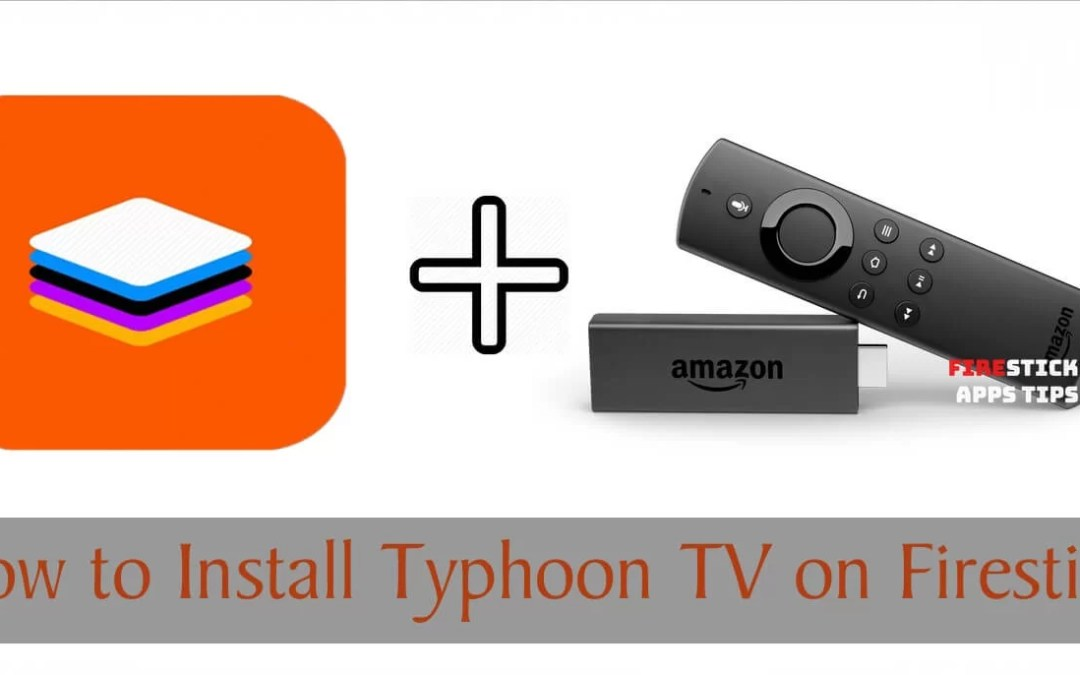 How to Download and Install Typhoon TV on Firestick [2019]