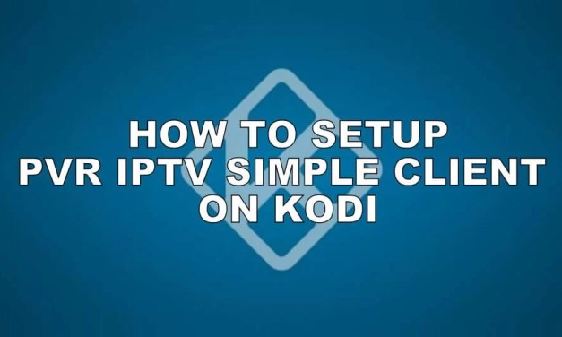 How to Setup & Stream PVR IPTV Simple Client on Kodi [2019]