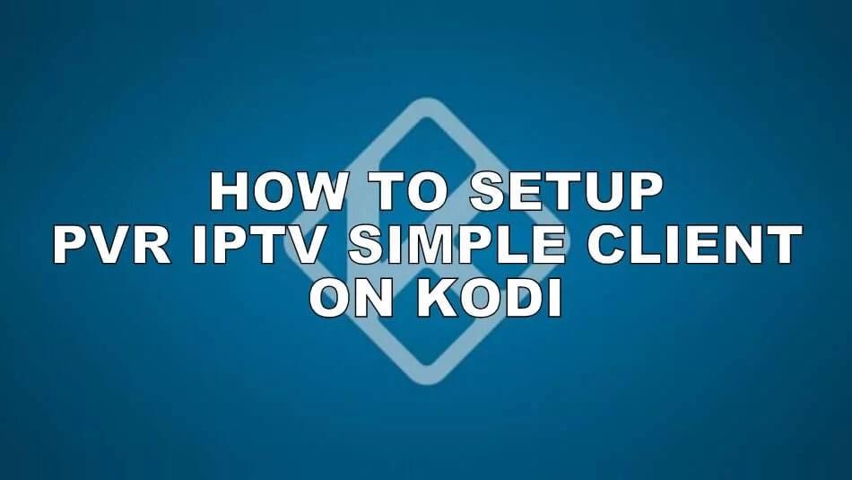 How to Setup & Stream PVR IPTV Simple Client on Kodi [2019]