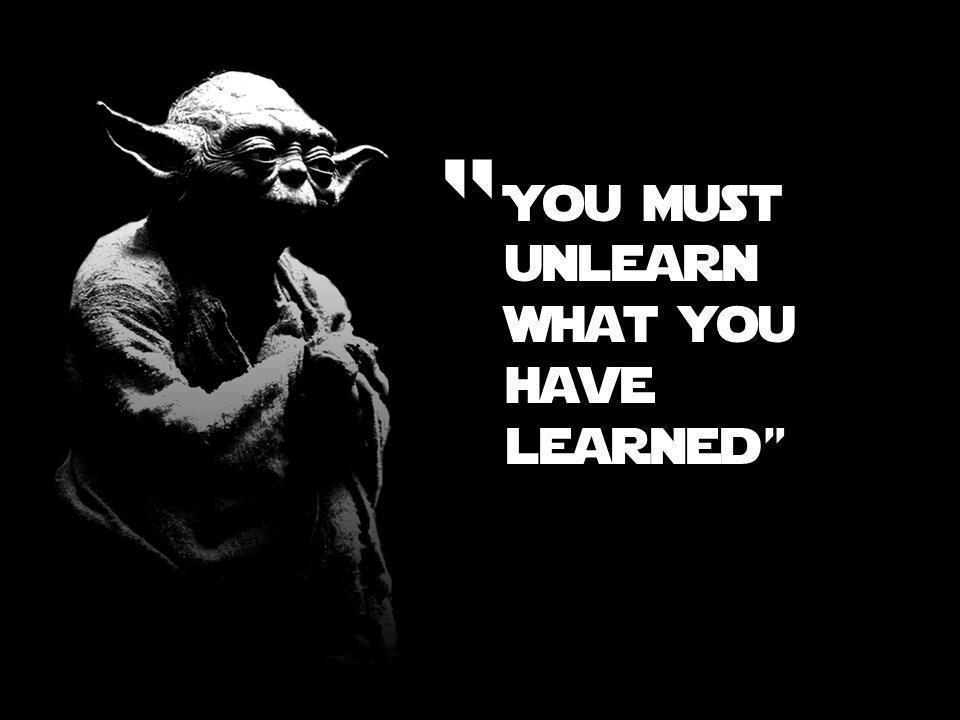 You must unlearn what you have learned.jpg