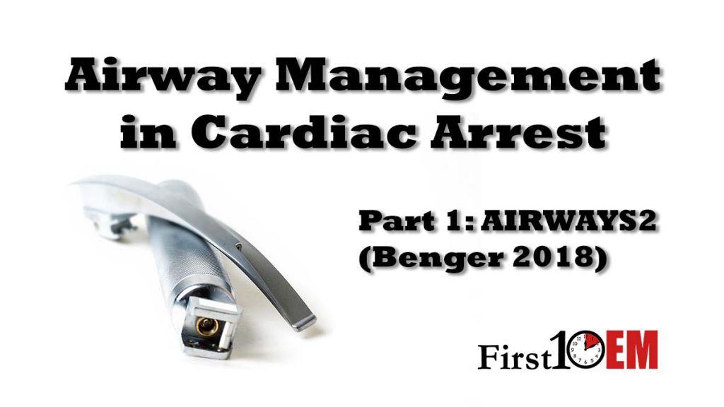 Airway management in cardiac arrest part 1: AIRWAYS 2 (Benger 2018)
