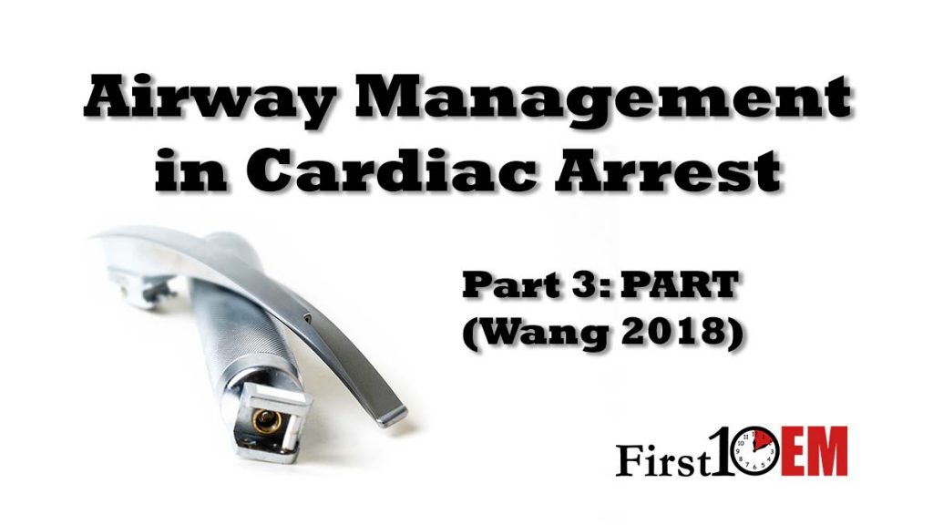 Airway management in cardiac arrest part 3: PART trial (Wang 2018)