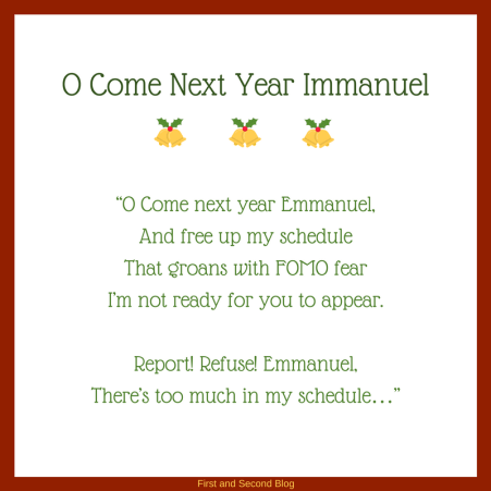 O Come O Come Immanuel can turn into O Come Next Year Immanuel when we get overhwlemed with overbooking