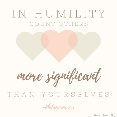 Graphic of Bible verse about humility and love. In humility count others more highly than yourselves. Put others first. Love comes first.