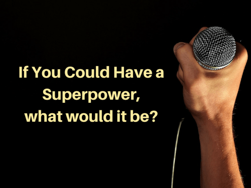 If you could have a superpower...wait, you do. You have a lot of superpowers. How are you using them?