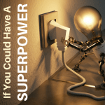 If you could have a superpower, what would it be?