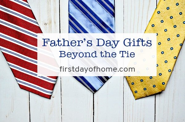 Fathers Day Gifts Beyond The Tie