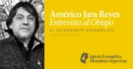 An Interview with Pastor Américo Jara Reyes, Bishop of the Evangélica Methodist Church of Argentina