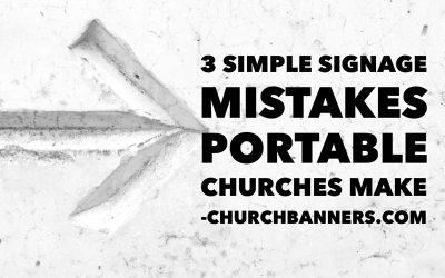 3 Simple Signage Mistakes Portable Churches Make