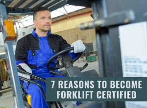Seven Reasons to Become Forklift Certified