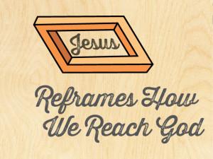 WC_2015_Theme_Jesus-Reframes-How-We-Reach-God