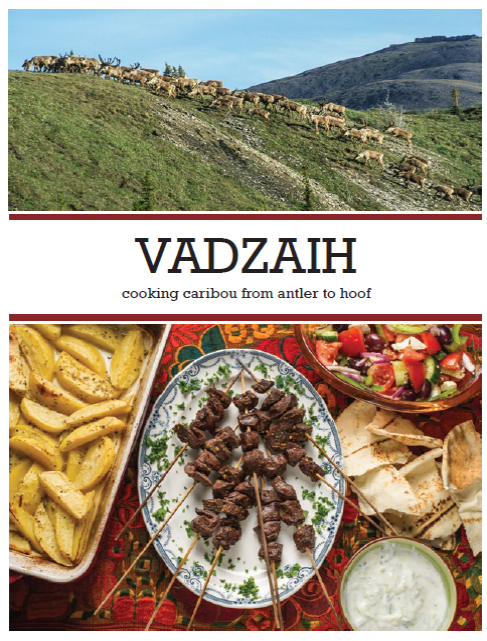 "Vadzaih: Cooking Caribou from Antler to Hoof"" published by The Prcupine Caribou Management Board"