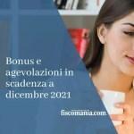 Bonus e agevolazioni in scadenza a dicembre 2021