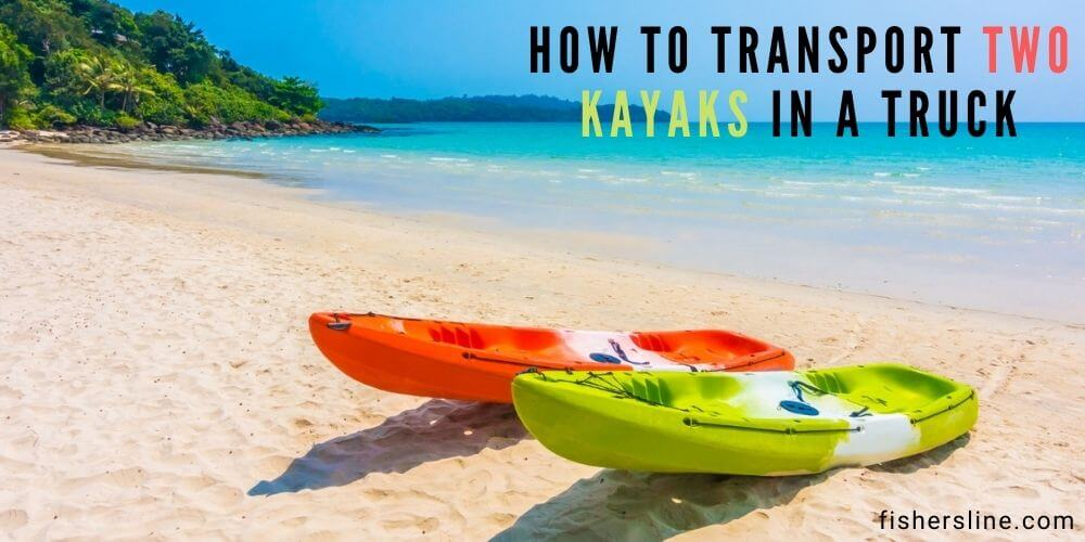 How-to-transport-two-kayaks-in-a-truck
