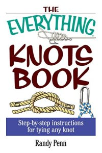The Everything Knots Book: Step-By-Step Instructions for Tying Any Knot (Everything®)