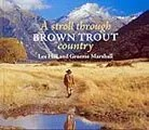 A Stroll Through Brown Trout Country by Les Hill and Graeme Marshall