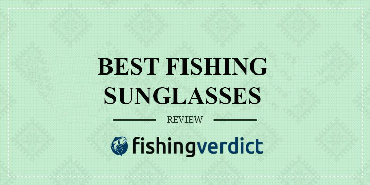 Best Fishing Sunglasses Reviews