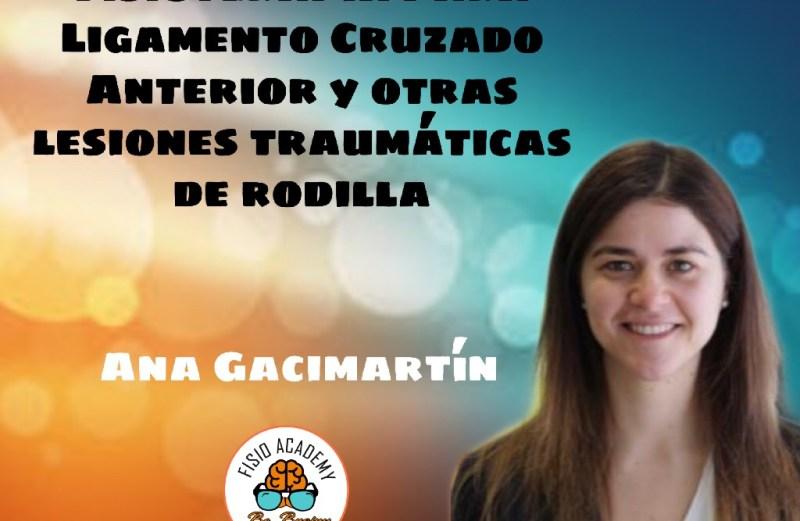 Abordaje de Fisioterapia en Ligamento Cruzado Anterior y otras lesiones traumáticas de rodilla. Ana Gacimartín.