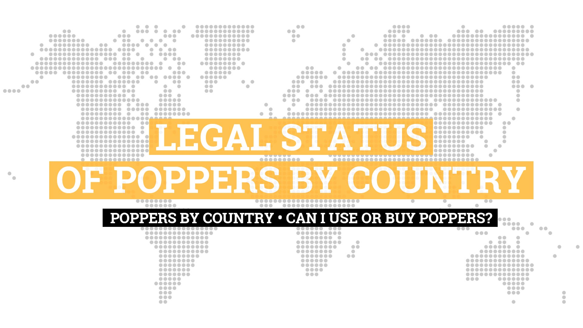 Poppers by country - Can I use or buy Poppers?