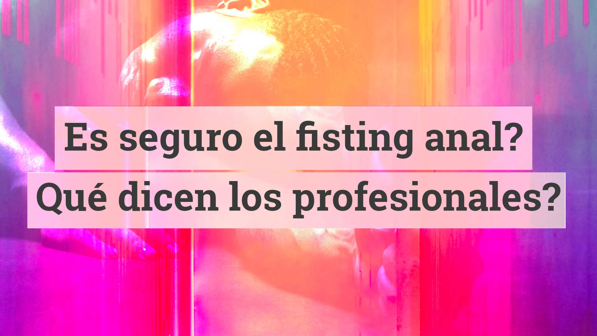 Es seguro el fisting anal? Definitivamente son las preguntas más comunes que se nos presentan. Aquí le contaremos algunos de los riesgos potenciales del fisting anal y disiparemos algunos mitos relacionados con la práctica.