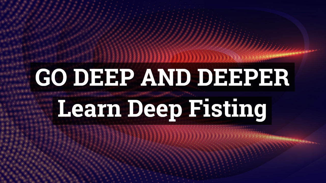 Anal Deep Fisting Guide