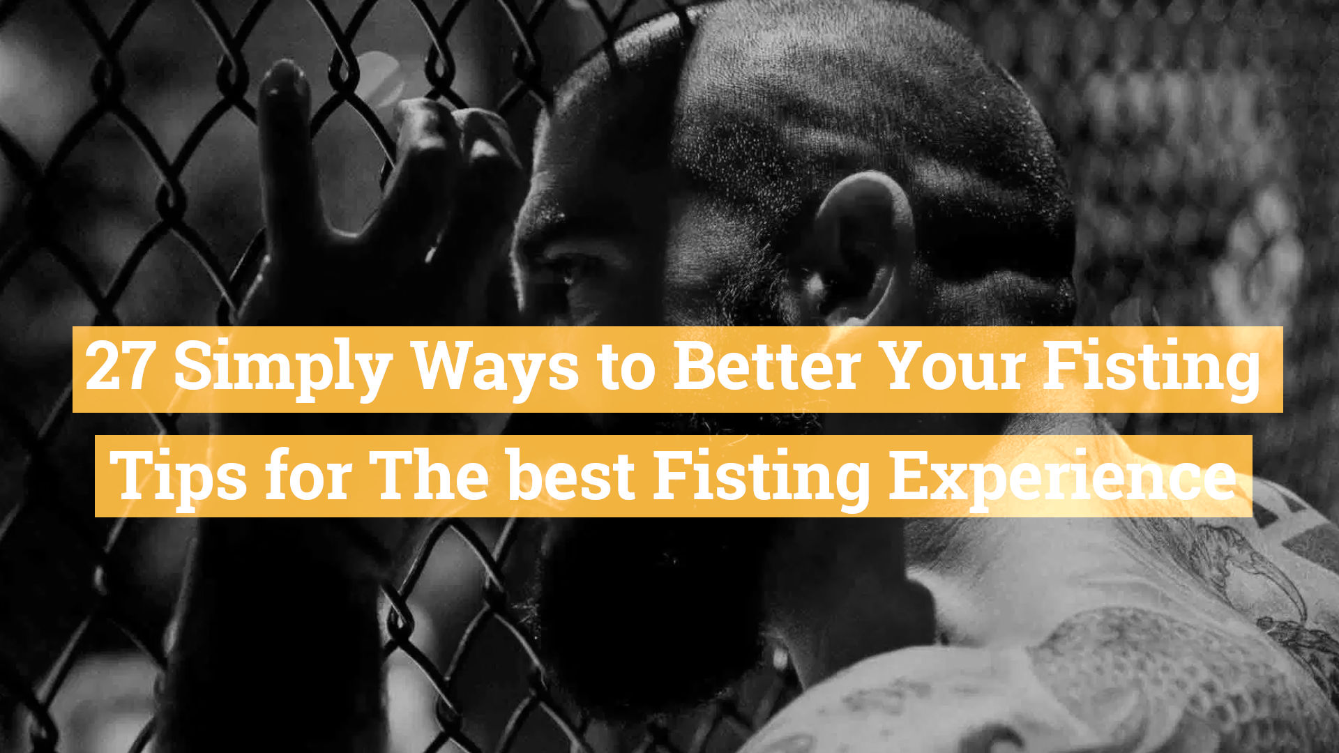 27 Simply Ways to Better Your Fisting Skills – Tips for better Anal Fisting Enjoyment