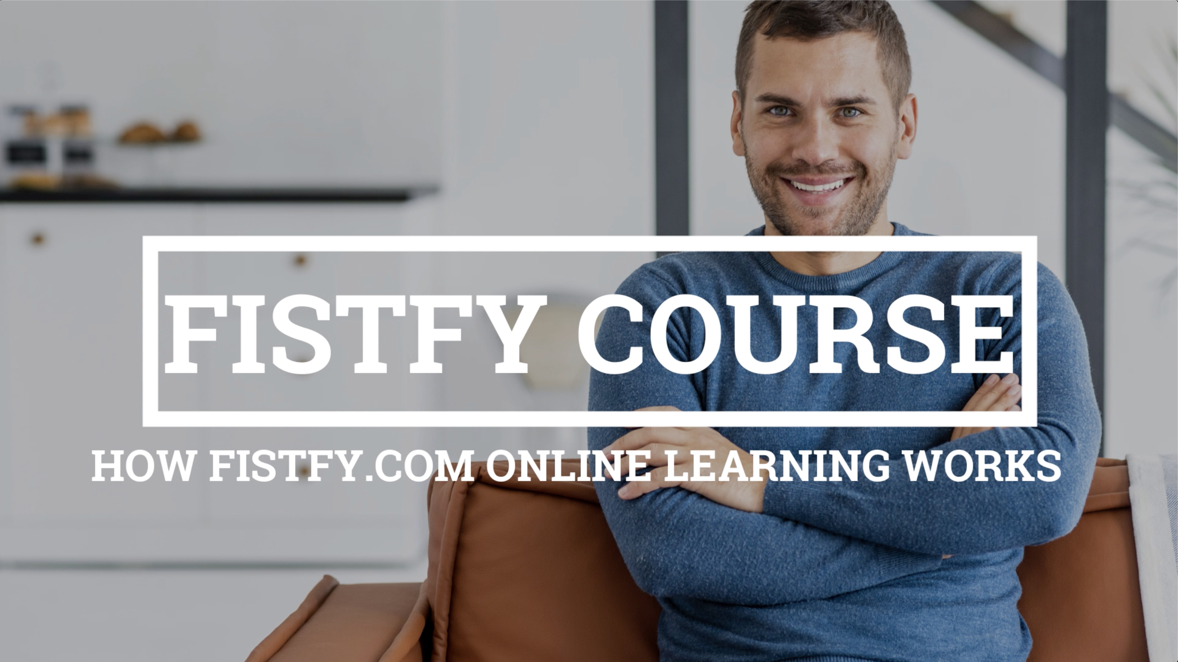 This is How to Fistfy Online Learning works – Fistfy, How to take a Fistfy online course?