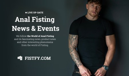 Anal Fisting & Fist Fucking world phenomena and news – up-to-date follow-up – Anal Fisting News, Events, Phenomena and Fisting Product News