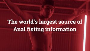 The world's largest source of Anal fisting information