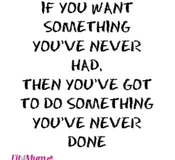 motivational-quotes-if-you-want-something-you've-never-had-do-something-you've-never-done